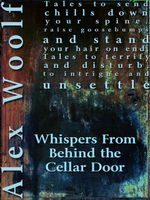 Whispers from Behind the Cellar Door : Twelve Terrifying Tales to Take You Into the Night - Alex Woolf