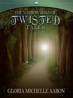 The Narrow Road of Twisted Tales - Gloria Michelle Aaron