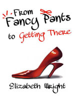 From Fancy Pants to Getting There - Elizabeth Wright