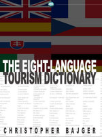 The Eight-Language Tourism Dictionary : An Essential Guide for Every Tourist of the World - Christopher Bajger