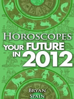 Horoscopes - Your Future in 2012 - Bryan Spain