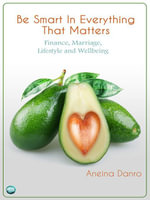 Be Smart in Everything That Matters : Finance, Marriage, Lifestyle and Wellbeing - Aneina Danro