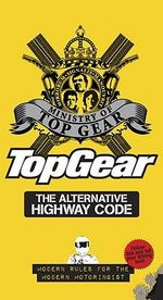 Top Gear : The Alternative Highway Code - Modern Rules For The Modern Motoringist - Ministry of Top Gear