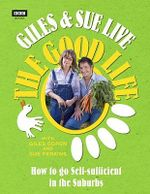 Giles and Sue Live the Good Life : How to Go Self-Sufficient in the Suburbs - Giles Coren