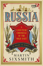 Russia : A 1,000-year Chronicle of the Wild East - Martin Sixsmith