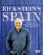 Rick Stein's Spain : 140 New Recipes Inspired by My Journey off the Beaten Track - Rick Stein