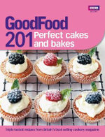 Good Food: 201 Perfect Cakes and Bakes : Triple-tested Recipes - No Author Name Required