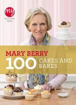 100 Classic Cakes and Bakes : My Kitchen Table - Mary Berry