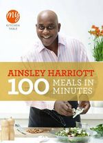100 Meals in Minutes : My Kitchen Table - Ainsley Harriott
