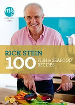 My Kitchen Table : 100 Fish And Seafood Recipes - Rick Stein