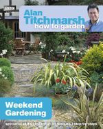 Alan Titchmarsh How to Garden : Weekend Gardening - Alan Titchmarsh