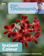 Alan Titchmarsh How to Garden : Instant Colour - Alan Titchmarsh