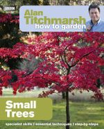 Alan Titchmarsh How to Garden : Small Trees - Alan Titchmarsh
