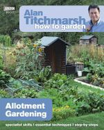 Alan Titchmarsh How to Garden : Allotment Gardening - Alan Titchmarsh