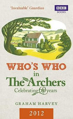 Who's Who in The Archers 2012 : An A-Z of Britain's Most Popular Radio Drama - Graham Harvey
