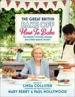 Great British Bake Off: How to Bake : The Perfect Victoria Sponge and Other Baking Secrets - Linda Collister