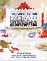 The Great British Bake Off : How to Turn Everyday Bakes into Showstoppers - Linda Collister