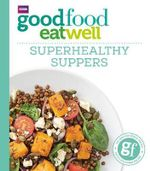 Good Food : Superhealthy Suppers - No Author Name Required