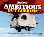 Top Gear: Ambitious But Rubbish : The Secrets Behind Top Gear's Craziest Creations - BBC Books