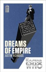 Doctor Who : Dreams of Empire : 50th Anniversary Edition - Justin Richards