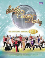 Official Strictly Come Dancing Annual 2013 : The Official Companion to the Hit BBC Series - Alison Maloney