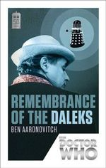 Doctor Who : Remembrance of the Daleks : 50th Anniversary Edition - Ben Aaronovitch