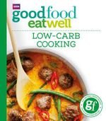 Good Food : Low-carb Cooking - Author Name Tbc