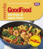 Good Food : Stir-fries and Quick Fixes - Author Name Tbc