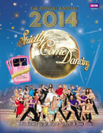 Official Strictly Come Dancing Annual 2014 : The Official Companion to the Hit BBC Series - Alison Maloney