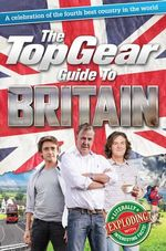 The Top Gear Guide to Britain : A Celebration of the Fourth Best Country in the World - Richard Porter