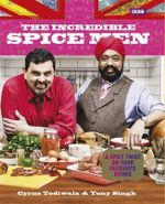 The Incredible Spice Men : A Spicy Twist On Your Favourite Dishes - Cyrus Todiwala