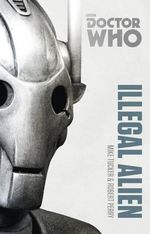 Doctor Who : Illegal Alien : The Monster Collection Edition - Mike Tucker