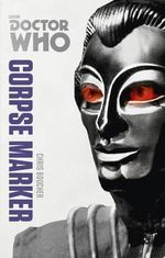Doctor Who : Corpse Marker : The Monster Collection Edition : Book 195 - Chris Boucher