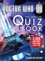 Doctor Who : The Official Quiz Book : 3,000 questions from across space & time - Jacqueline Rayner