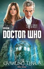 Doctor Who : the Crawling Terror (12th Doctor Novel) - Mike Tucker