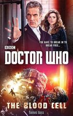 Doctor Who : the Blood Cell (12th Doctor Novel) - James Goss