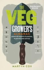 Gardeners' World: the Veg Grower's Almanac : Month by Month Planning and Planting - Martyn Cox