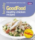 Good Food : Healthy Chicken Recipes - Barney Desmazery
