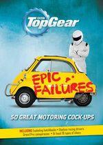 Top Gear : Epic Failures : 50 Great Motoring Cock-Ups - Richard Porter