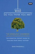 Who Do You Think You Are? : The Genealogy Handbook - Dan Waddell