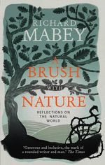 A Brush With Nature : Reflections on the Natural World - Richard Mabey