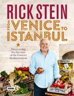 Rick Stein : From Venice to Istanbul : Discovering the flavours of the Eastern Mediterrean - Rick Stein