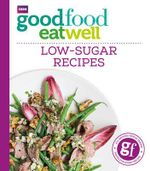 Good Food Eat Well : Low-Sugar Recipes - No Author