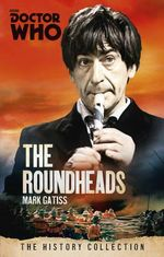 The Roundheads : Doctor Who : The History Collection - Mark Gatiss