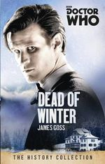 Doctor Who: Dead of Winter : The History Collection - James Goss