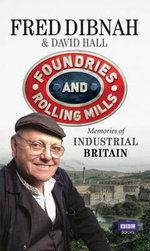 Foundries and Rolling Mills : Memories of Industrial Britain - David Hall