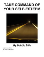 Take Command of Your Self-Esteem - Debbie Bills