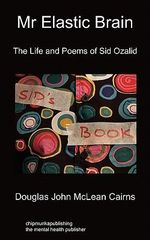 Mr Elastic Brain : The Life and Poems of Sid Ozalid - Douglas John McLean Cairns