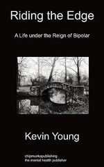 Riding the Edge : A Life Under the Reign of Bipolar - Kevin Young