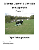 A Better Diary of a Christian Schizophrenic - Volume 15 - Christophrenic .